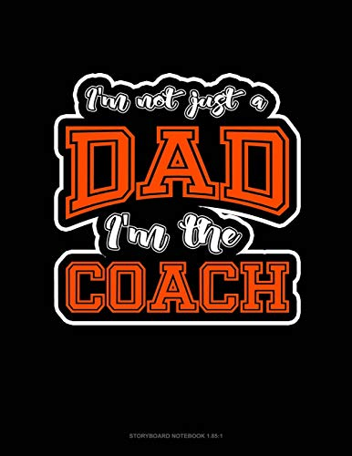 I'm Not Just A Dad I'm The Coach: Storyboard Notebook 1.85:1