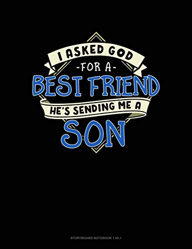 I Asked God For A Best Friend He's Sending Me A Son: Storyboard Notebook 1.85:1