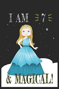 I AM 7 and Magical !! Princess Notebook: A NoteBook For Princess  Lovers , Birthday & Christmas Present For Princess Lovers ,6 years old Gifts