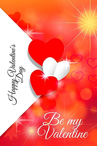Happy Valentine's Day. Be my Valentine: Amazing diary of the emanation of beauty, tenderness and love (100 pages, 6 x 9)