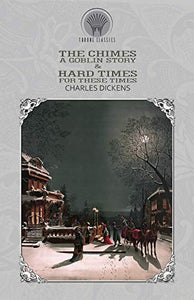 The Chimes: A Goblin Story & Hard Times - For These Times (Throne Classics)