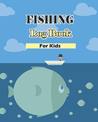 Fishing Log Book For Kids: Fishing Diary for Kids : Cute and Easy to Use For Recording Fishing Notes, Experiences and Memories (Size 8