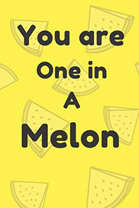 You are one in a melon: Funny melon valentine's day gift for lovers, wife, husband, bofriend or girlfriend