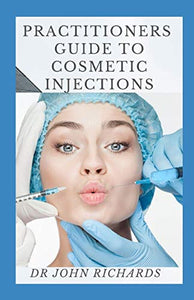 Practitioners Guide To Cosmetic Injections: A Practical Guide to Dermal Filler Procedures