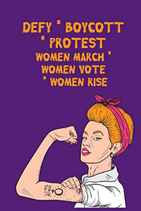 Defy - Boycott - Protest - Women March - Women Vote - Women Rise: Feminist Gift for Women's March - 6 x 9 Cornell Notes Notebook For Wild Women Progressive Political Activists  - Women with Tattoos