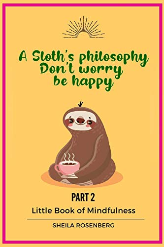 A Sloth's philosophy, Don't worry be happy: Little Book of Mindfulness (Part 2)
