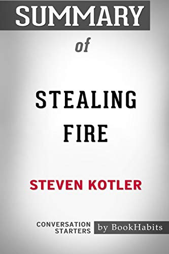Summary of Stealing Fire by Steven Kotler: Conversation Starters