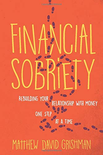 Financial Sobriety: Rebuilding Your Relationship With Money One Step at a Time