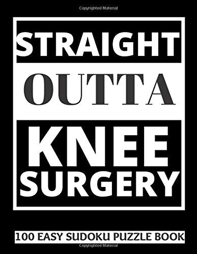 Straight Outta Knee Surgery: 100 Sudoku Puzzles Large Print | Perfect Knee Surgery Recovery Gift For Women, Men, Teens and Kids - Get Well Soon ... Activities While Recovering From Surgery