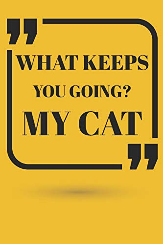 WHAT KEEPS YOU GOING? MY CAT NOTEBOOK