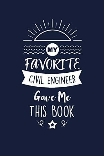 My Favorite Civil Engineer Gave Me This Book: Civil Engineer Thank You And Appreciation Gifts. Beautiful Gag Gift for Men and Women. Fun, Practical And Classy Alternative to a Card.