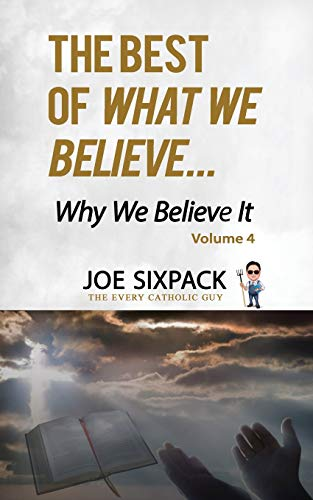The Best of What We Believe... Why We Believe It: Volume Four