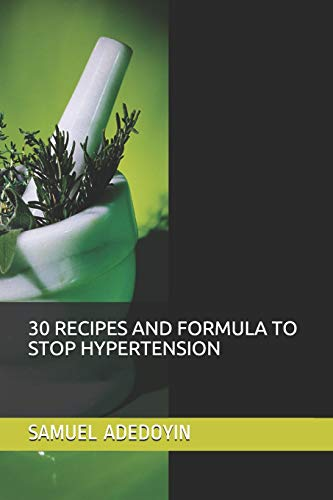 30 RECIPES AND FORMULA TO STOP HYPERTENSION