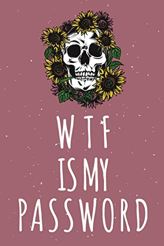 WTF Is My Password: Password Organizer Notebook: Internet Password Logbook/ Skull Notebook, Skull Horror Lover/ Organizer, Log Book & Notebook for Passwords and Shit. (100 Page, Small, 6 x 9 inch)