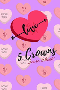 "5 Crowns Score Sheets: Five Crowns Game Score Sheets (Volume 1) for Valentines  (Score Keeping Book for Couples) 100 Score Pads for 5 Crowns Lovers and Players (6""x 9"")"