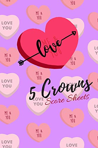 5 Crowns Score Sheets: Five Crowns Game Score Sheets (Volume 1) for Valentines  (Score Keeping Book for Couples) 100 Score Pads for 5 Crowns Lovers and Players (6