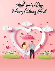 Valentine's Day Activity Coloring Book: Best Valentine's Day Gifts Idea for Him, Her for Relaxation - 8.5x11 Inches His Valentines Day Gifts Coloring Book for Husband/Boyfriend for Stress Relieving