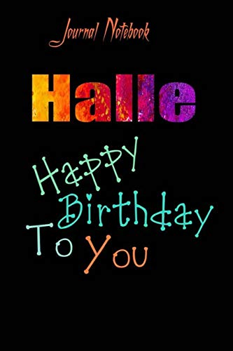 Halle: Happy Birthday To you Sheet 9x6 Inches 120 Pages with bleed - A Great Happybirthday Gift