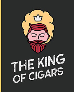 The King Of Cigars: Aficionado Cigar Bar Gift Cigarette Notebook Humidor Rolled Bundle Flavors Strength Cigar Band Stogies and Mash Earthy