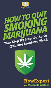 How to Quit Smoking Marijuana: Your Step By Step Guide To Quitting Smoking Weed