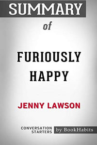 Summary of Furiously Happy by Jenny Lawson: Conversation Starters