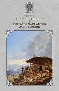 Theft, A Son of the Sun & The Acorn-Planter (Throne Classics)