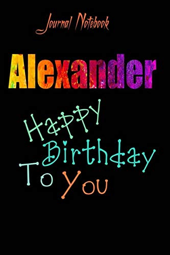 Alexander: Happy Birthday To you Sheet 9x6 Inches 120 Pages with bleed - A Great Happybirthday Gift
