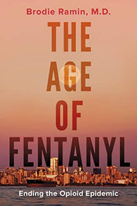 The Age of Fentanyl: Ending the Opioid Epidemic