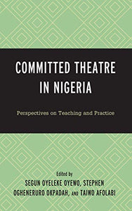 Committed Theatre in Nigeria: Perspectives on Teaching and Practice