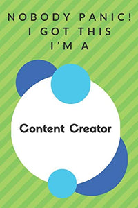 Nobody Panic! I Got This I'm A Content Creator: Funny Green And White Content Creator Gift...Content Creator Appreciation Notebook