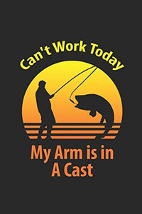 I Can't work Today My Arm is in a Cast Keep Tracking your fishing Activity: Funny Fishing Gift log book for men vintage retro sun 6x9 inches 100 pages