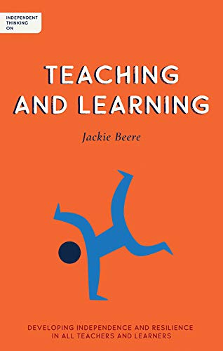 Independent Thinking on Teaching and Learning: Developing independence and resilience in all teachers and learners (Independent Thinking On ... series)