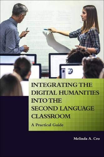 Integrating the Digital Humanities into the Second Language Classroom: A Practical Guide