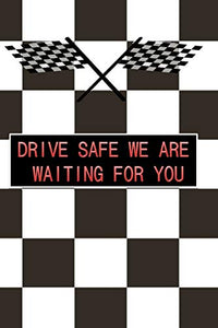 DRIVE SAFE WE ARE  WAITING FOR YOU: a great birthday gift for your loved ones and your relatives and even for your self