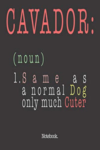 Cavador (noun) 1. Same As A Normal Dog Only Much Cuter: Notebook