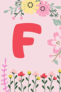F: Monogram Initial Notebook for Women, Girls and School, Pink Floral - 110 Pages - Large (6 x 9 inches)
