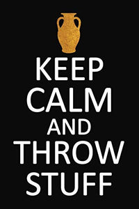 Keep Calm And Throw Stuff: Pottery Project Book, Pottery Logbook, A Gift for All Pottery lovers/ record your ceremic work/ 20 Pages, 6x9, Soft Cover.