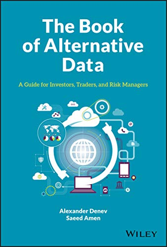 The Book of Alternative Data: A Guide for Investors, Traders and Risk Managers
