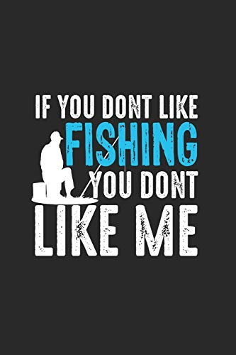 If You Dont Like Fishing You Dont Like Me: Toller Kalender Für Jeden Angler Und Petrijünger. Ideal Zum Eintragen Deiner Angeltermine