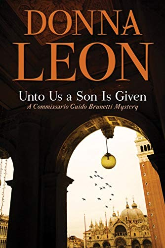 Unto Us a Son Is Given: A Comissario Guido Brunetti Mystery (The Commissario Guido Brunetti Mysteries (28))