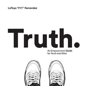 Truth: An Empowerment Guide For Youth and Allies
