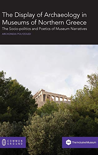 The Display of Archaeology in Museums of Northern Greece: The Socio-politics and Poetics of Museum Narratives
