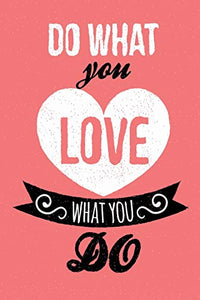 Do what you love what you do | Pink | 122 pages | 6x9in |