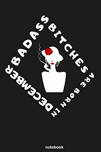 Badass Bitches are Born in December: Birthday Gift Notebook for Women under 10 | Card Alternative for a Family member or Female Friend Who Have Everything