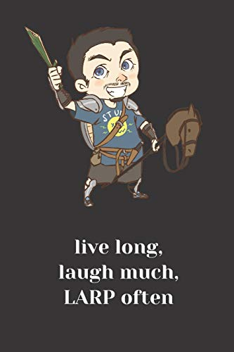Live Long, Laugh Much, LARP Often Notebook: Notebook for players and DMs