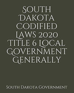 South Dakota Codified Laws 2020 Title 6 Local Government Generally