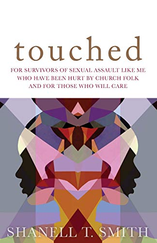 Touched: For Survivors of Sexual Assault Like Me Who Have Been Hurt by Church Folk and for Those Who Will Care