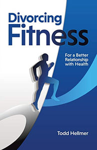 Divorcing Fitness: For a Better Relationship with Health