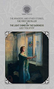 The Invaders, and Other Stories, The First Distiller & The Light Shines in the Darkness (Throne Classics)