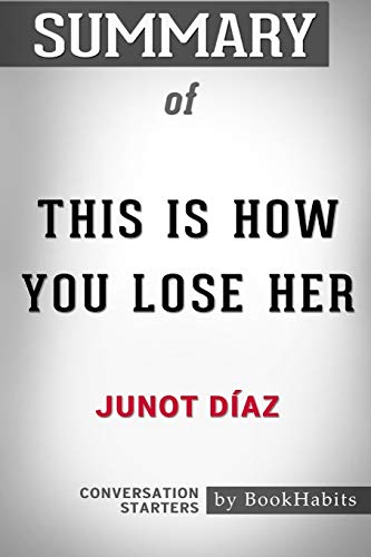 Summary of This Is How You Lose Her by Junot Díaz: Conversation Starters